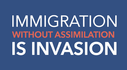 Immigration without assimilation is invasion
